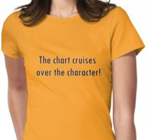 The chart cruises over the character! Womens Fitted T-Shirt