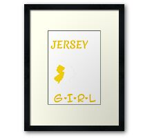 You Can Take This Girl Out Of Jersey But You Can't Take Jersey Out Of This Girl - Tshirts & Accessories Framed Print