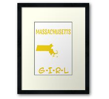 You Can Take This Girl Out Of Massachusetts But You Can't Take Massachusetts Out Of This Girl - Tshirts & Accessories Framed Print