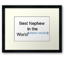 Best Nephew in the World - Citation Needed! Framed Print