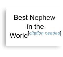 Best Nephew in the World - Citation Needed! Metal Print