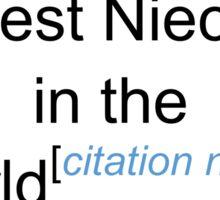 Best Niece in the World - Citation Needed! Sticker