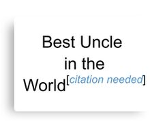 Best Uncle in the World - Citation Needed! Canvas Print