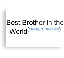 Best Brother in the World - Citation Needed! Metal Print