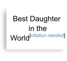 Best Daughter in the World - Citation Needed! Canvas Print