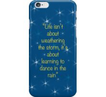 """Life isn't about weathering the storm, it's about learning to dance in the rain"" - quote iPhone Case/Skin"