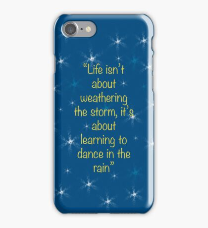 """""""Life isn't about weathering the storm, it's about learning to dance in the rain"""" - quote iPhone Case/Skin"""