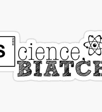 Science, biatch! Sticker
