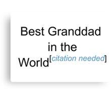 Best Granddad in the World - Citation Needed! Canvas Print