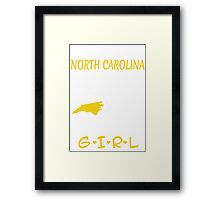 You Can Take This Girl Out Of North Carolina But You Can't Take North Carolina Out Of This Girl - Tshirts & Accessories Framed Print
