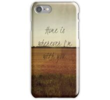 Home Is Wherever I'm With You iPhone Case/Skin