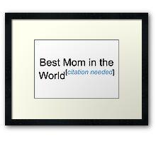 Best Mom in the World - Citation Needed! Framed Print