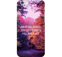 And In That Moment, Our Lives Began To Fall Into Place iPhone Case/Skin