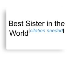Best Sister in the World - Citation Needed! Canvas Print