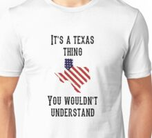 It's a texas Thing You wouldn't understand Unisex T-Shirt