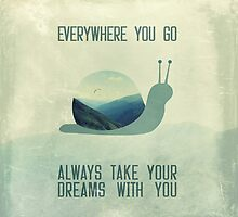 Always take your dreams with you by Paula Belle Flores