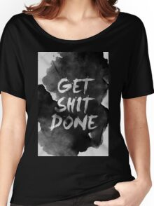 Get Shit Done Women's Relaxed Fit T-Shirt