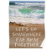 Let's Go Somewhere Far Away Together Poster