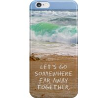 Let's Go Somewhere Far Away Together iPhone Case/Skin