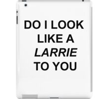do i look like a larrie to you iPad Case/Skin
