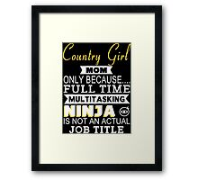 Country Girl Mom Only Because.... Full Time Multitasking Ninja Is Not An Actual Job Title - Tshirts & Accessories Framed Print