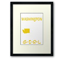 You Can Take This Girl Out Of Washington But You Can't Take Washington Out Of This Girl - Tshirts & Accessories Framed Print