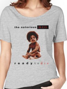 Ready To Die Women's Relaxed Fit T-Shirt