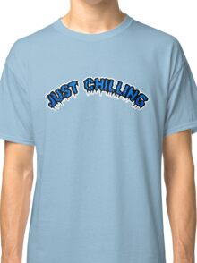 JUST CHILLING Classic T-Shirt