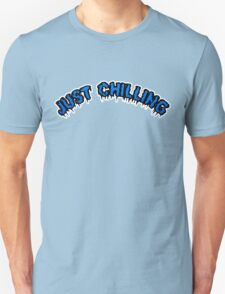 JUST CHILLING T-Shirt