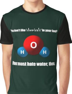 You don't like 'chemicals' in your food? Graphic T-Shirt