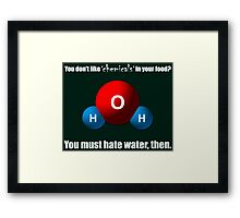 You don't like 'chemicals' in your food? Framed Print
