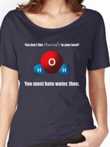 You don't like 'chemicals' in your food? Women's Relaxed Fit T-Shirt