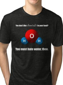 You don't like 'chemicals' in your food? Tri-blend T-Shirt
