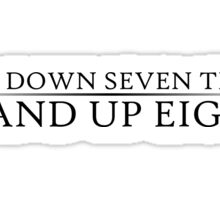 Fall down seven times. Stand up eight. Sticker