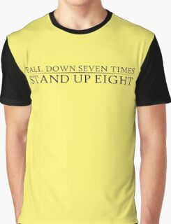Fall down seven times. Stand up eight. Graphic T-Shirt
