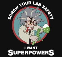 Screw Your Lab Safety, I Want Superpowers T-shirt Kids Clothes