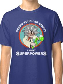 Screw Your Lab Safety, I Want Superpowers T-shirt Classic T-Shirt