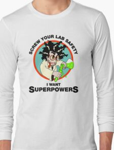 Screw Your Lab Safety, I Want Superpowers. Funny Science Lab T-shirt Long Sleeve T-Shirt