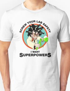 Screw Your Lab Safety, I Want Superpowers. Funny Science Lab T-shirt Unisex T-Shirt