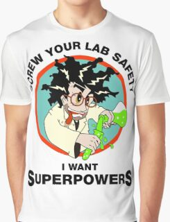 Screw Your Lab Safety, I Want Superpowers. Funny Science Lab T-shirt Graphic T-Shirt