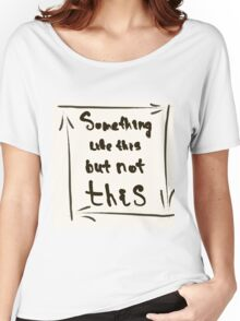 something like this but not this Women's Relaxed Fit T-Shirt