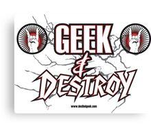 Geek & Destroy! Canvas Print