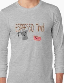 Espresso Time - Cute and Caffeinated. Long Sleeve T-Shirt
