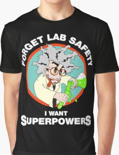 Forget Lab Safety, I Want Superpowers. Science Lab Humor. Graphic T-Shirt