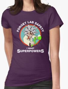Forget Lab Safety, I Want Superpowers. Science Lab Humor. Womens Fitted T-Shirt
