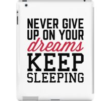 Never Give Up Dreams Funny Quote iPad Case/Skin