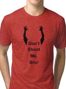 Don't Shoot Me Bro! Tri-blend T-Shirt