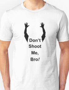 Don't Shoot Me Bro! Unisex T-Shirt