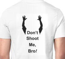 Don't Shoot Me Bro! (in the back) Unisex T-Shirt