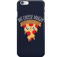 Dat Cheese Dough! iPhone Case/Skin